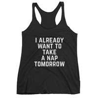 I Already Want to Take a Nap Tomorrow Women's Racerback tank top