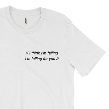 Tumblr Shirt - Quote shirt - Band Shirt - The 1975 Shirt - Unisex Shirt - Gifts for him her - Cute Shirt - Saying - Falling for you - Lyrics