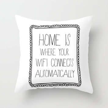 home is where your wifi connects automatically Throw Pillow by Sara Eshak