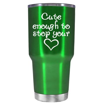 Cute Enough to Stop on Translucent Green 30 oz Tumbler Cup