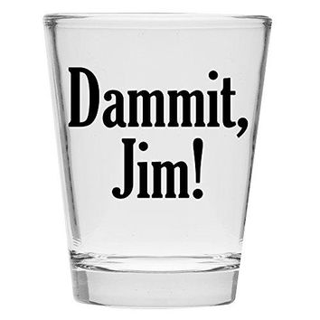 Shot Glass  Dammit Jim