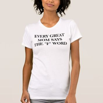 Every Great Mom Says The F Word Crew Neck T-Shirt