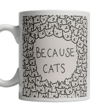 Because cats mug,Classic Coffee Mug ,Latte Travel Mug,Ceramic Tea Mug,Cat ladies Travel Mug,Personalized Mug,Tea Mug,Valentine's day Mug