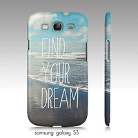 "Samsung galaxy S3, iphone 4,4s, 5 case ""Find your dream"" , ocean photography, typography"