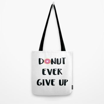 DONUT EVER GIVE UP Tote Bag by WildFlwr Studio