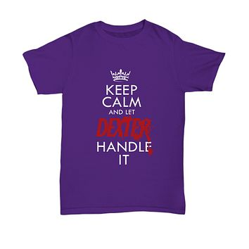 Keep Calm And Let Dexter Handle It TV Show T-Shirt