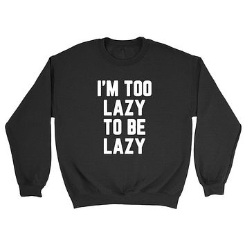 Lazy, I'm too lazy to be lazy, funny laziness,mom life, mommin tired graphic Crewneck Sweatshirt