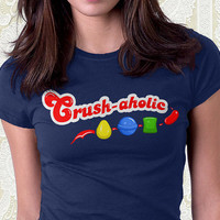 Crush-aholic - Candy Crush Shirt. 100% Cotton. Mens, womens and kids sizes. A cute candy crush t-shirt for all the addicts.
