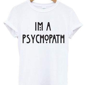 New Women Tshirt Im A Psychopath Funny Quote Print Cotton Funny Casual Hipster Shirt For Lady White Black Top Tees TZ203-949