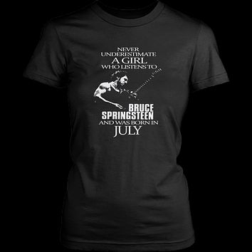 Never Underestimate a Girl who listens to Bruce Springsteen and was born in July T-shirt