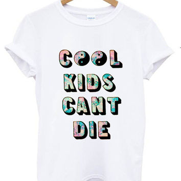 COOL KIDS CAN'T Die T shirt Tshirt Tee Tumblr blanc unisexe fashion women pink white tee shirt tumblr graphic size S M L - 5sos one directio