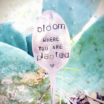 Bloom Where You Are Planted - Stamped Garden Marker - Garden Decor - Holiday Gift - Unique Gifts - Gardener Gift - Christmas Gift Idea