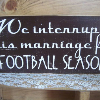 We interrupt this marriage... sign-Primitive Sign-Funny Sign-Handmade-Rustic Home Decor-Football Season-Handpainted