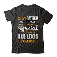 It Takes Someone To Be A Bulldog Daddy