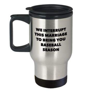 We Interrupt This Marriage to Bring You Baseball Season Travel Mug Stainless Steel Insulated Coffee Cup