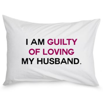 I AM GUILTY OF LOVING MY HUSBAND - pillow golhusbandpillow
