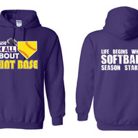 Cause I'm All About That Base Life Begins When Softball Season Starts Hooded Sweatshirt