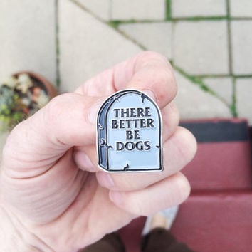 There Better Be Dogs Tombstone : Soft Enamel Pin