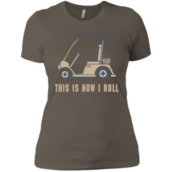This is How I Roll Golf Cart Funny Golfers T-shirt NL3900 Next Level Ladies' Boyfriend T-Shirt
