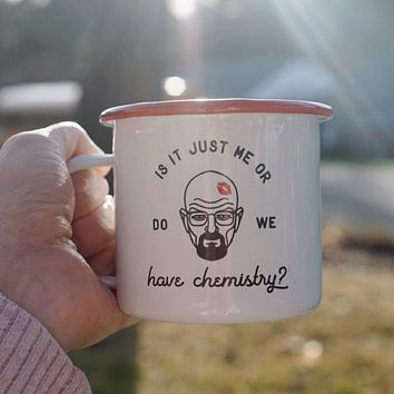 Is It Just Me Or Do We Have Chemistry? Walter White Camp Mug