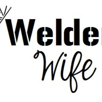 Welder Wife Decal - Welder Wife Car Sticker