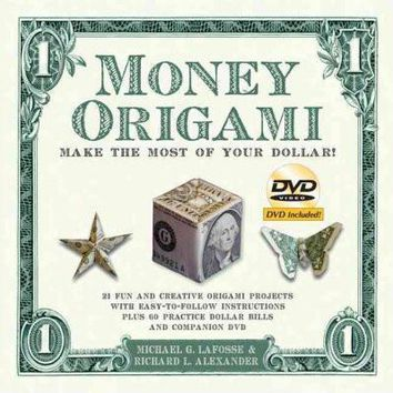 Money Origami: Make the Most of Your Dollar : 21 fun and Creative Origami Projects with Easy-to-Follow Instructions Plus 60 Practice Dollar Bills