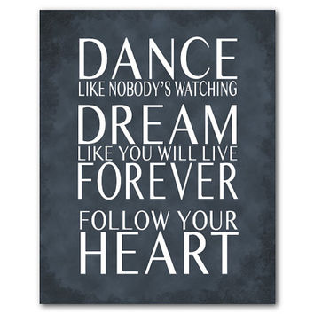 Dance like nobodys watching dream like you will live forever follow your heart - inspirational print - Typography Art Print - word art