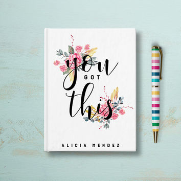 You Got This, Personalized Journal, Custom Notebook, Writing Journal, Floral Journal, Custom Journal, Floral Inspirational Quote