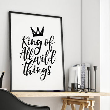 NURSERY WALL DECOR, King All Of Wild Things,Nursery Print,Kids Gift,Kids Room Decor,Quote Prints,Typography Print,Black And White,Instant