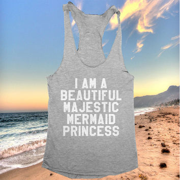 I Am A Beautiful Majestic Mermaid Princess racerback tank top yoga gym fitness workout fashion fresh top women ladies funny summer beach