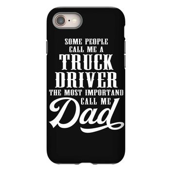 Some People Call Me a Truck Driver The Most Important Call Me Dad iPhone 8
