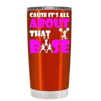 Cause its All About the Base on Translucent Orange 20 oz Tumbler Cup