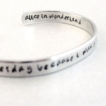 Alice in Wonderland - I Can't Go Back to Yesterday - 2-Sided Hand Stamped Aluminum Cuff - personalized