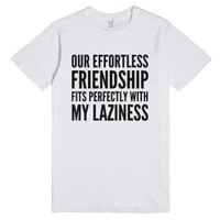 Our effortless friendship fits perfectly with my laziness t-Shirt (...