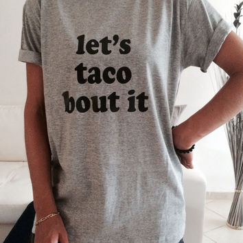 Let's taco bout it Tshirt gray Fashion funny slogan womens girls sassy cute