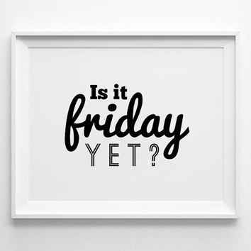 Weekend poster print, typography art, wall decor, mottos, is it friday yet, inspirational quote, words, graphic design, decorative art