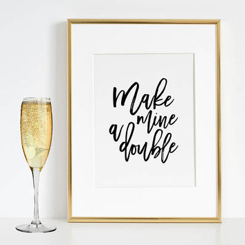 BAR WALL ART, Make Mine A Double,Alcohol Sign,Drink Sign,Bar Decor,Quote Prints,Celebrate Life,Bar Cart,Quote Poster,Printable Wall Art