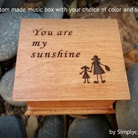 You Are My Sunshine  - Engraved Music Box - Wooden Music box - Mom Daughter Gift - Perfect Gift For Mom - Music Box Custom Song