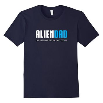 Mens Alien Dad Shirt- Funny Cute Father's Day Gift