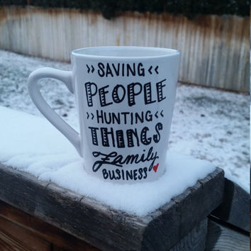 Supernatural mug, family business mug, spn coffee mug, supernatural quotes, fun coffee mug, unique coffee mug, hand painted mug
