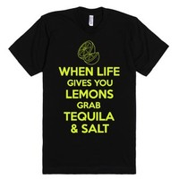 When Life Gives You Lemons Grab Tequila & Salt