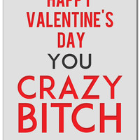 """Happy Valentine's Day You Crazy Bitch"" Print by Steadfast Brand (Grey)"