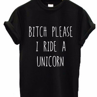 BITCH PLEASE I RIDE A UNICORN Print Funny Cotton Shirt