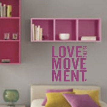 Love Is the Movement Wall Decal Sticker - Vinyl Art Graphic Quote Text