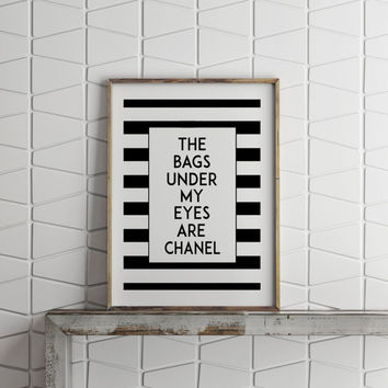 CHANEL POSTER,The Bags Under My Eyes Are Chanel,Gift For Her,Gift For Girlfriend,Fashionista,Chic Poster,Famous,Chanel Bags,Typography Print