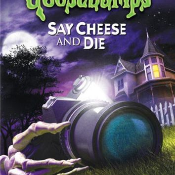 GOOSEBUMPS: SAY CHEESE & DIE