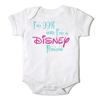 99 percent sure I'm a Disney Princess Onesuit Baby Girl Creeper Bodysuit