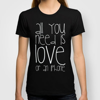 All you need is love or an iphone T-shirt by M✿nika  Strigel	 | Society6
