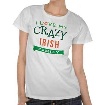 I Love My Crazy Irish Family Reunion T-Shirt Idea from Zazzle.com