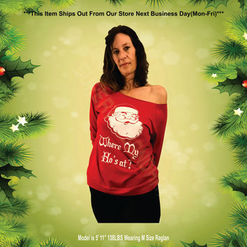 Where My Ho's At?. Ladies Terry Off Shoulder Sweater. Cozy.The Terry Raw Edge. 3/4-Sleeve Raglan. Sexy Santa. Naughty Santa.